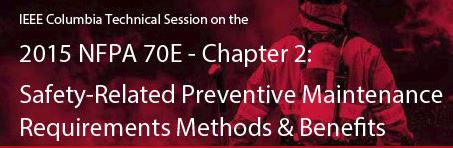 IEEE- NFPA 70E - Chapter 2 Electrical Safe Work Practices and Preventative Maintenance Requirements Methods & Benefits